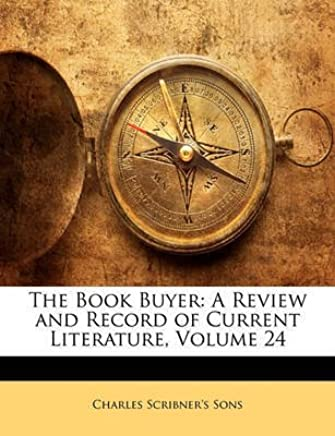 [(The Book Buyer : A Review and Record of Current Literature, Volume 24)] [By (author) Charles Scribners Sons] published on (January, 2010)