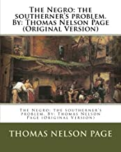The Negro: the southerner's problem. By: Thomas Nelson Page (Original Version)