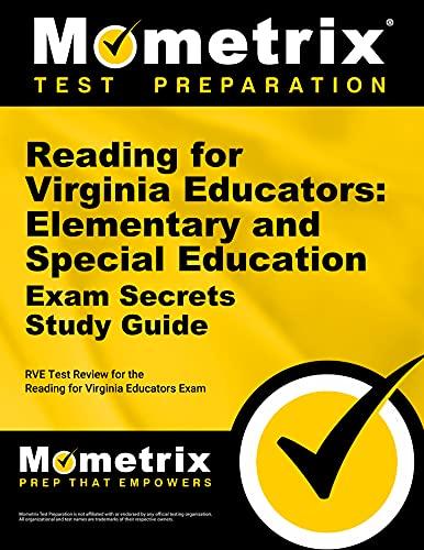 Reading for Virginia Educators: Elementary and Special Education Exam Secrets Study Guide: RVE Test Review for the Reading for Virginia Educators Exam