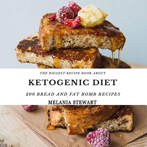 The Biggest Recipe Book About Ketogenic Diet: 200 Bread and Fat Bombs Recipes audiobook cover art
