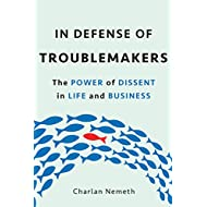 In Defense of Troublemakers: The Power of Dissent in Life and Business