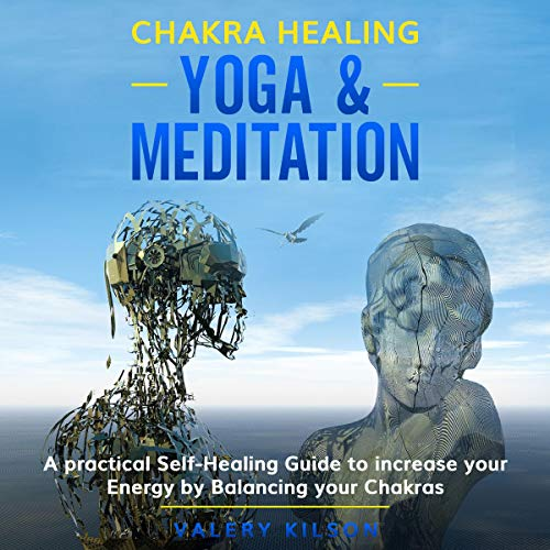 Chakra Healing Yoga & Meditation: A Practical Self-Healing Guide to Increase Your Energy by Balancing Your Chakras cover art