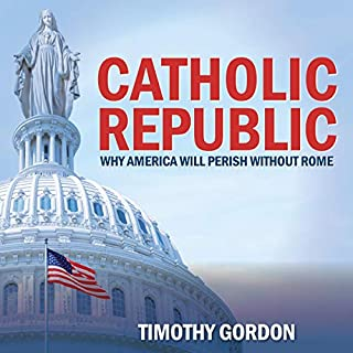Catholic Republic: Why America Will Perish Without Rome audiobook cover art