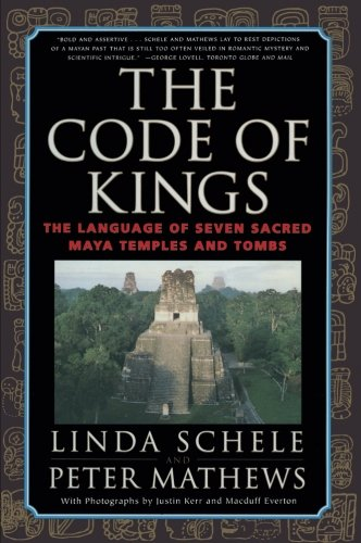 The Code of Kings: The Language of Seven Sacred Maya Temples and Tombs