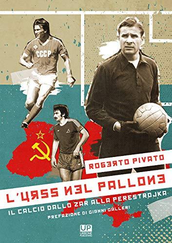 L'URSS nel pallone. Il calcio dallo Zar alla Perestrojka