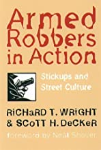 Armed Robbers In Action: Stickups and Street Culture (Northeastern Series in Criminal Behavior) by Richard T. Wright (1997-10-23)