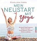 Mein Neustart mit Yoga: Mit dem 21-Tage-Programm Ängste besiegen, Stress abbauen und neue Stärken entdecken (German Edition)