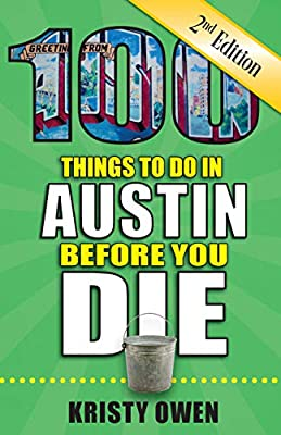100 Things to Do in Austin Before You Die, 2nd Edition (100 Things to Do Before You Die) by Reedy Press