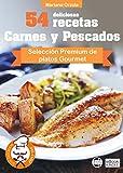 54 DELICIOSAS RECETAS - CARNES Y PESCADOS: Selección Premium de platos Gourmet (Colección Los Elegidos del Chef nº 8)