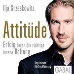 Attitüde: Erfolg durch die richtige innere Haltung