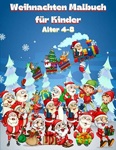 Weihnachten Malbuch für Kinder Alter 4-8: Fun and Easy Designs Seiten zu Weihnachten mit Weihnachtsmann, Rentier, Schneemännern, Elfen, Weihnachtsbaum, Geschenken und vielem mehr