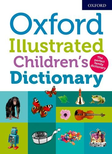 Oxford Illustrated Children\'s Dictionary: The perfect family dictionary