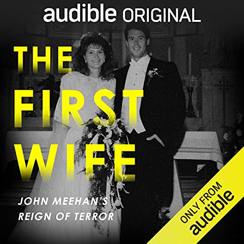 The First Wife: John Meehan's Reign of Terror Podcast with Rachel Louise Snyder cover art