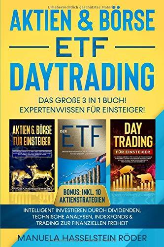 Aktien & Börse - ETF - Daytrading Das Große 3 in 1 Buch! Expertenwissen für Einsteiger!: Intelligent investieren durch Dividenden, technische ... Freiheit (Börse für Einsteiger, Band 4)
