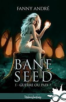 Guerre ou Paix ?: Bane Seed, T1 par [Fanny André]
