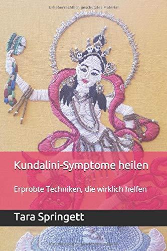 Kundalini-Symptome heilen: Erprobte Techniken, die wirklich helfen