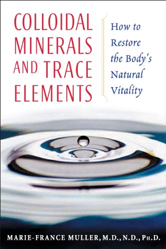 Colloidal Minerals and Trace Elements: How to Restore the Body's Natural Vitality
