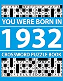 Crossword Puzzle Book-You Were Born In 1932: Crossword Puzzle Book for Adults To Enjoy Free Time