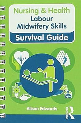 Nursing & Health Survival Guide: Labour Midwifery Skills (Nursing and Health Survival Guides) from Routledge