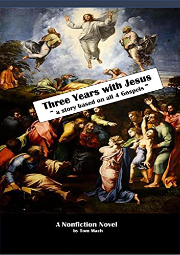 Three Years With Jesus: a story based on all 4 gospels