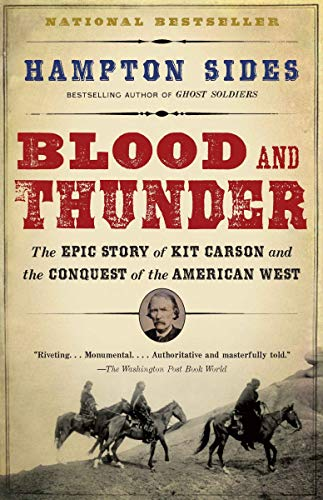 Blood and Thunder: The Epic Story of Kit Carson and The Conquest of The American West - Paperback by Hampton Sides