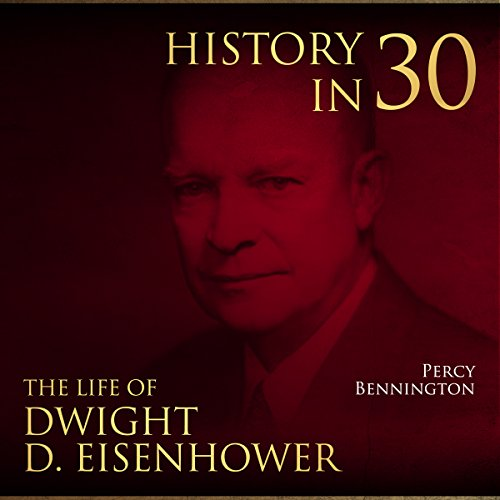 History in 30: The Life of Dwight D. Eisenhower audiobook cover art