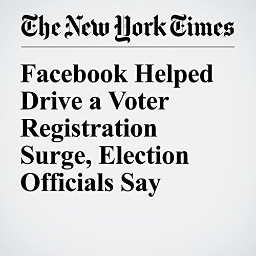 Facebook Helped Drive a Voter Registration Surge, Election Officials Say cover art