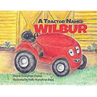 A Tractor Named Wilbur: Friendships Last Forever (Wilbur the Tractor Book 1) Kindle Edition for Free