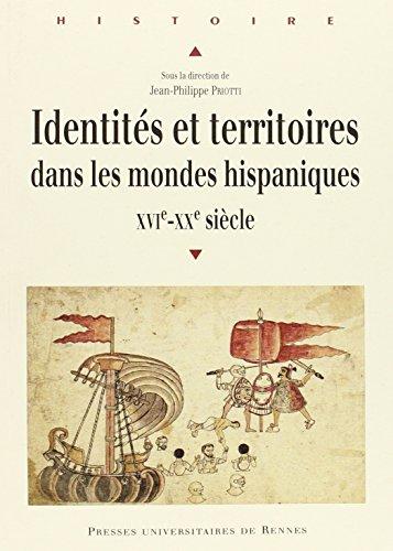 Identités et territoires dans les mondes hispaniques (XVIe-XXe siècle)