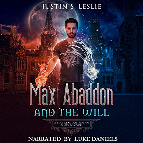 Max Abaddon and the Will: A Max Abaddon Urban Fantasy Novel Audiobook By Justin Leslie cover art