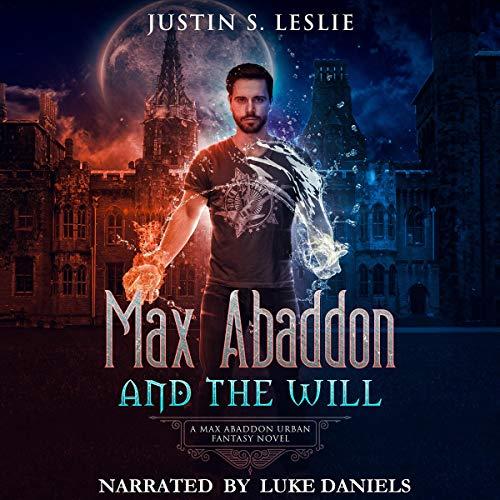 Max Abaddon and the Will: A Max Abaddon Urban Fantasy Novel: Max Abaddon Series, Book 1