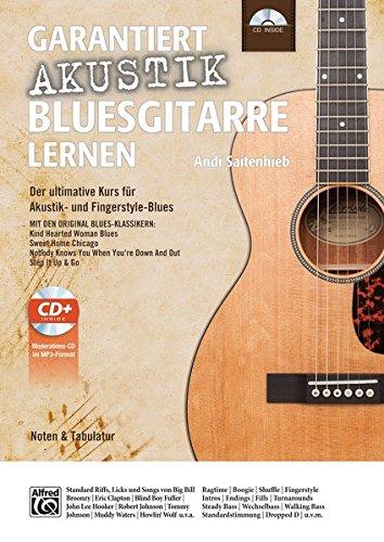 Garantiert Akustik Bluesgitarre lernen: Der ultimative Kurs für Akustik- und Fingerstyle-Blues mit CD Mit den Original Blues-Klassikern Kind Hearted ... When You're Down And Out und Step It Up & Go