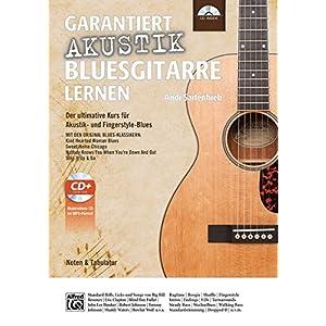 Garantiert Akustik Bluesgitarre lernen: Der ultimative Kurs für Akustik- und Fingerstyle-Blues mit CD Mit den Original Blues-Klassikern Kind Hearted … When You're Down And Out und Step It Up & Go