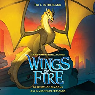 Darkness of Dragons     Wings of Fire, Book 10              By:                                                                                                                                 Tui T. Sutherland                               Narrated by:                                                                                                                                 Shannon McManus                      Length: 10 hrs and 26 mins     273 ratings     Overall 4.8
