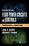 Fluid Power Circuits and Controls: Fundamentals and Applications, Second Edition (Mechanical and Aerospace Engineering Series)