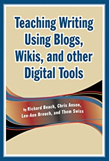 Teaching Writing Using Blogs, Wikis, and Other Digital Tools