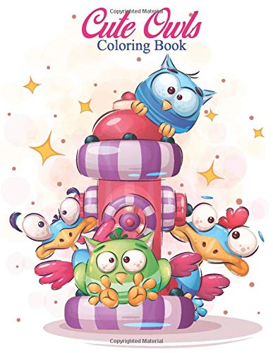 Cute Owls Coloring Book: An Kids Coloring Book with Fun Easy and Relaxing Coloring Pages Owls Inspired Scenes and Designs for Stress.