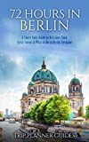 Berlin: 72 Hours in Berlin -A Smart Swift Guide to Delicious Food, Great Rooms & What to do in Berlin, Germany. (Trip Planner Guides Book 4) (English Edition)