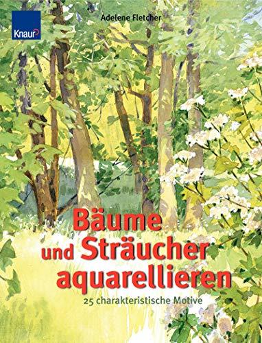 Bäume und Sträucher aquarellieren: 25 charakteristische Motive Schritt-für-Schritt-Anleitungen mit genauen Farbangaben