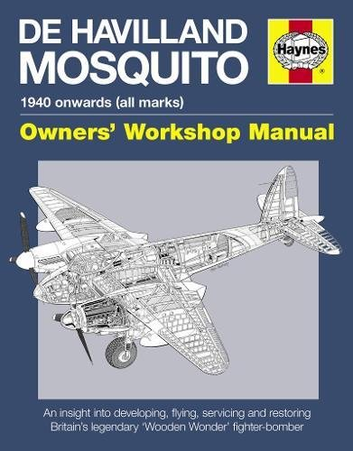 de Havilland Mosquito Owners' Workshop Manual: An insight into developing, flying, servicing and restoring Britain's 'Wooden Wonder' fighter-bomber