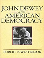 John Dewey and American Democracy (Cornell Paperbacks)
