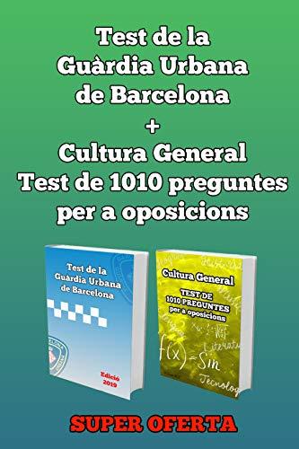 Test de la Guàrdia Urbana 2019 + Cultura General Test de 1010 preguntes per a oposicions (Catalan Edition)