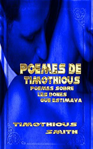 Poemes de Timothious : Poemes sobre les dones que estimava (Catalan Edition)