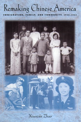 Remaking Chinese America: Immigration, Family, and Community, 1940--1965
