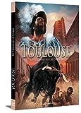 Toulouse, Tome 1 - De Tolosa au Pays de Cocagne : Du IIIe siècle avant J.-C. à 1561
