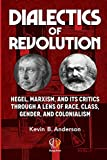 DIALECTICS OF REVOLUTION: Hegel, Marxism, and Its Critics Through a Lens of Race, Class, Gender, and Colonialism