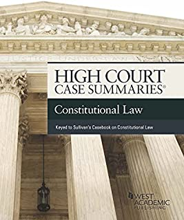 High Court Cases Summaries on Constitutional Law (Keyed to Sullivan) (High Court Case Summaries)