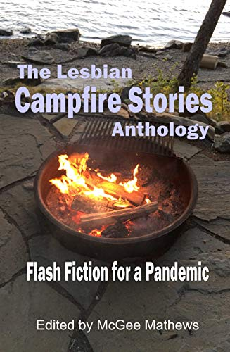 The Lesbian Campfire Stories Anthology: Flash Fiction for a Pandemic