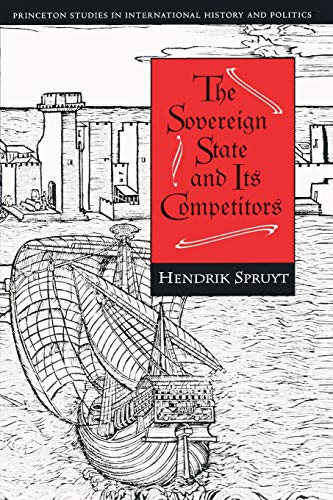 The Sovereign State and Its Competitors: An Analysis of Systems Change (Princeton Studies in International History and Politics)
