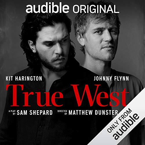 True West                   By:                                                                                                                                 Sam Shepard                               Narrated by:                                                                                                                                 Kit Harington,                                                                                        Johnny Flynn                      Length: 1 hr and 27 mins     1,832 ratings     Overall 2.9